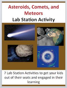 Asteroids, Comets and Meteors - 7 Lab Station Activities - https://www.teacherspayteachers.com/Product/Asteroids-Comets-and-Meteors-7-Lab-Station-Activities-2848067  Get your students out of their seats and engaged in the content.  This lab activity covers: -	Asteroids -	Comets -	Meteors -	Using asteroids and comets for fuel -	Locations of each and how they differ -	Meteors vs. Meteorites vs. Meteoroids -	Asteroid/Earth collisions -	Craters