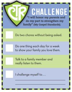 """CTR Challenge  """"I will honor my parents and do my part to strengthen my family"""" (My Gospel Standards)."""