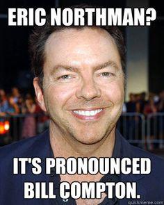 Eric Northman? It's pronounced Bill Compton. - Eric Northman? It's pronounced Bill Compton.  Misc