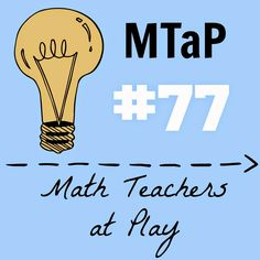Math = Love: Math Teachers At Play: Blog Carnival Edition # 77
