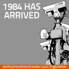 1984 has arrived. #BigBrother is watching you! #NSA no shit people it's been here.