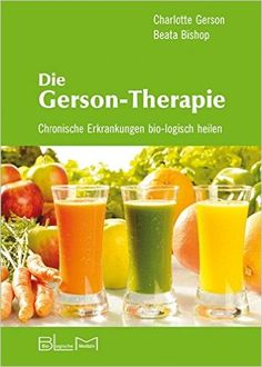 Die Gerson-Therapie: Chronische Erkrankungen bio-logisch heilen: Amazon.de…