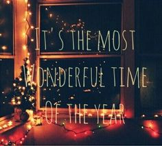 The most wonderfull time of the year is christmas
