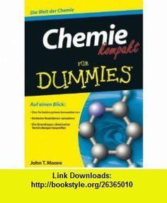 Chemie kompakt f�r Dummies (9783527707188) John T. Moore , ISBN-10: 3527707182  , ISBN-13: 978-3527707188 ,  , tutorials , pdf , ebook , torrent , downloads , rapidshare , filesonic , hotfile , megaupload , fileserve