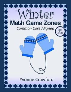 For 4th grade - Winter Math Common Core Game Zones - In this packet you will find six different, fun math games that are aligned with the Common Core standards for the 4th grade. $