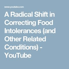 A Radical Shift in Correcting Food Intolerances (and Other Related Conditions) - YouTube