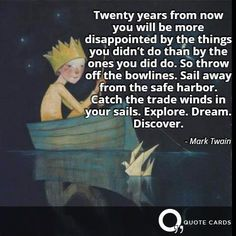 Explore. Dream. Discover. #MondayMotivation #Quote #QuoteCards http://quotecards.co/quotes/mark-twain/twenty-years-from-now-you-will-be-more-disappointed-by/766