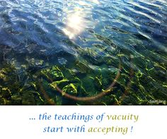 ... the #teachings of #vacuity start with #accepting !