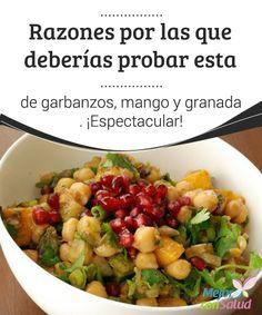 Razones por las que deberías probar esta ensalada de garbanzos, mango y granada. ¡Espectacular!  Di no a la comida rápida y precalentada de cada día, a los alimentos de difícil digestión, ricos en grasas y poco saludables. Pon una ensalada en tu mesa empieza a vivir mejor.