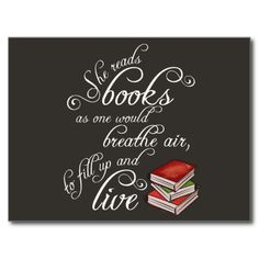 She reads books as one would breathe air to fill up and live. Quote Annie Dillard