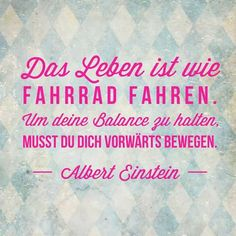 Da ist was dran, auch wenn ich nicht Fahrrad fahren kann….translation: Life is like bike riding, in order to keep one's balance you must move forwards….also applies if you can't ride a bike. Happy Quotes, Best Quotes, Life Quotes, Happiness Quotes, Motivational Quotes, Inspirational Quotes, Quotes Positive, German Quotes, German Words