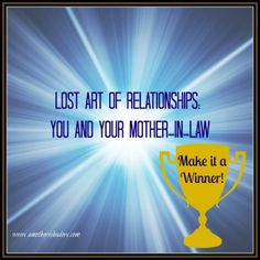 Lost Art of Relationships: You and Your Mother-In-Law. Ideas and tips to strengthen mother and daughter-in-law relationship, how to have peace in the family, make your husband happier as the family gets along, work for unity is easier than you think, easy steps to bridging the gap, open communication, ways to make her like you, ways to help her see you as a person, how to develop a friendship with your mother-in-law or daughter-in-law www.amothersshadow.com