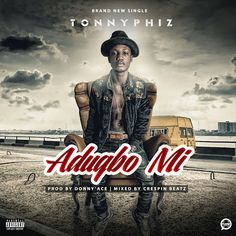 """MUSIC: Tonny Phizayo - AdugboMi (Mixed By Crespinbeatz) 