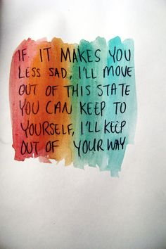 And if it makes you less sad, I'll take your pictures all down  Every picture you paint, I will paint myself out