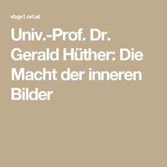 Univ.-Prof. Dr. Gerald Hüther: Die Macht der inneren Bilder