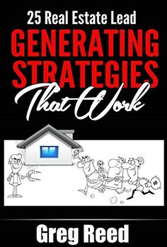 25 Real Estate Lead Generating Strategies That Work - Greg Reed Real Estate Investing Books, Real Estate Book, Real Estate License, Real Estate Career, Real Estate Leads, Real Estate Business, Real Estate Sales, Real Estate Marketing, Business And Finance Books