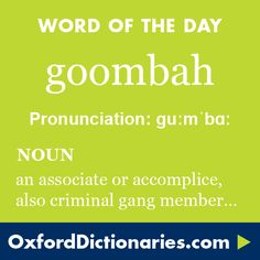 goombah (noun): An associate or accomplice, especially a senior member of a criminal gang. Word of the Day for 6 July 2016. #WOTD #WordoftheDay #goombah