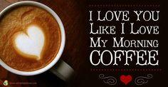 Love you like i love morning coffee