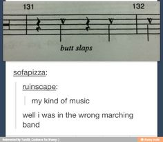 THIS IS THOROUGHLY MODERNMILLIE I WAS IN THIS AND I REMEMBER<< woah the coolest thing we do in my marching show is just kinda make a dramatic looking circle and lunge eerily back n forth~~~B U T T S L A P S ? ? Music Jokes, Music Humor, Funny Music, My Tumblr, Tumblr Stuff, Tumblr Funny, Funny Memes, Band Problems, Marching Band Memes