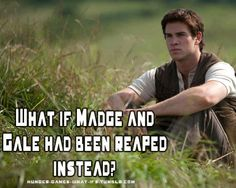 I think Madge would die. And probably Gale. And then none of the things that need to happen happen.