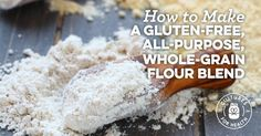 How To Make a Gluten-Free, All-Purpose, Whole-Grain Flour Blend - Cultures for Health