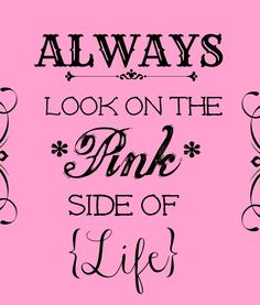 """Always look on the PINK side of LIFE"" FROM: 54 Pretty Pink Posters and Quotes @styleestate"