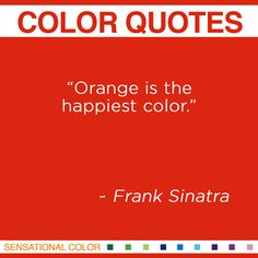 """""""Orange is the happiest color."""" ~Frank Simatra #color #quote  Did you know this was Frank Sinatra's favorite color?  #PinPantone"""