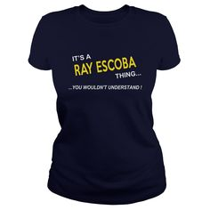 Ray Escoba, It's Ray Escoba Thing YOU WOULDNT UNDERSTAND, Ray Escoba Tshirt, Ray Escoba Tshirts, Ray Escoba T-Shirts, Ray Escoba T-Shirt, tee Shirt Hoodie Sweat Vneck #gift #ideas #Popular #Everything #Videos #Shop #Animals #pets #Architecture #Art #Cars #motorcycles #Celebrities #DIY #crafts #Design #Education #Entertainment #Food #drink #Gardening #Geek #Hair #beauty #Health #fitness #History #Holidays #events #Home decor #Humor #Illustrations #posters #Kids #parenting #Men #Outdoors…