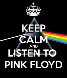 Source : http://www.keepcalm-o-matic.co.uk/p/keep-calm-and-listen-to-pink-floyd-132/