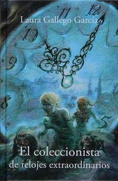 Título: El coleccionista de relojes extraordinarios  Autor: Laura Gallego García