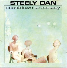 Steely Dan, Countdown To Ecstasy  *one of my favorite albums ever*
