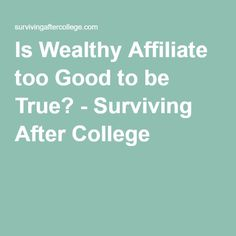 Is Wealthy Affiliate too Good to be True? - Surviving After College