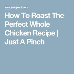 How To Roast The Perfect Whole Chicken Recipe | Just A Pinch