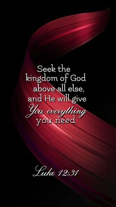 Bible Verses About Faith:Luke (NLT) - Seek the Kingdom of God above all else, and He will give you everything you need. Biblical Quotes, Religious Quotes, Bible Verses Quotes, Spiritual Quotes, Healing Quotes, Faith Bible Verses, Bible Verses About Relationships, Encouragement Quotes, Prayer Scriptures