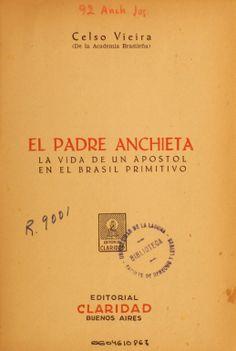 El padre Anchieta : la vida de un ápostol en el Brasil primitivo / Celso Vieira. 1945 http://absysnetweb.bbtk.ull.es/cgi-bin/abnetopac01?TITN=300512