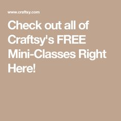 Check out all of Craftsy's FREE Mini-Classes Right Here!