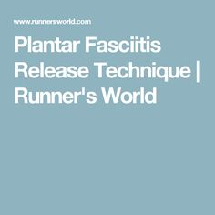 Plantar Fasciitis Release Technique | Runner's World