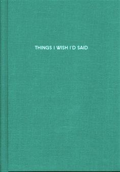 There's so much I wish I had said. And some I wish I had't said...