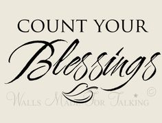 Count your blessings, not your problems.  Be grateful for each new day.
