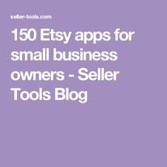 150 Etsy apps for small business owners - Seller Tools Blog