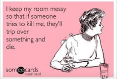 Lol so true  This is why I keep my room messy mom and dad