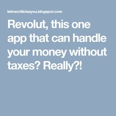 Revolut, this one app that can handle your money without taxes?