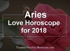 Read this detailed love horoscope for Aries in 2018 and discover if this is the year that you will finally find true and lasting love and romance...