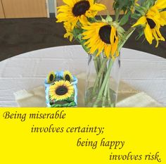 """Being miserable involves certainty; being happy involves risk."""