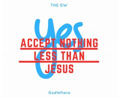 accept nothing less than Jesus