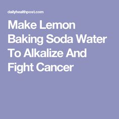 Make Lemon Baking Soda Water To Alkalize And Fight Cancer