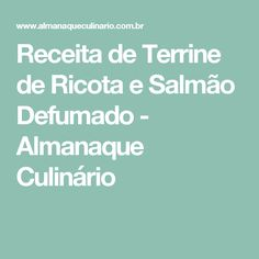 Receita de Terrine de Ricota e Salmão Defumado - Almanaque Culinário