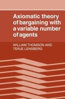 Axiomatic theory of bargaining with a variable number of agents / William Thomson and Terje Lensberg