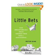 Amazon.com: Little Bets: How Breakthrough Ideas Emerge from Small Discoveries eBook: Peter Sims: Books