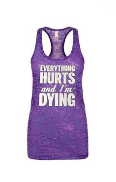 Everything Hurts and I'm Dying Funny Womens Burnout Tank Top. Gym Tank Top. Running Tank. Fitness Tank.Yoga Shirt. Burnout Tank